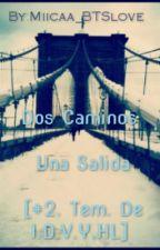 Dos Caminos Una Salida [#2. Tem. De I.D.V.Y.HL] by Miicaa_BTSlove
