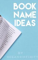 Book Name ideas by UnderOurEyes