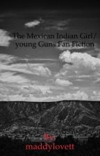 The Mexican Indian girl / young guns fan fiction  by maddylovett