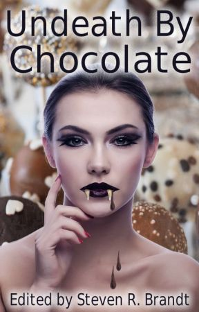 Undeath by Chocolate by StevenBrandt