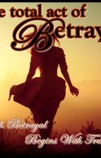 The Total Act of Betrayal by Gwen A. Caleigh by gwen_a_caleigh