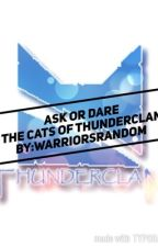Ask Or Dare the Cats Of ThunderClan! by warriorsrandom