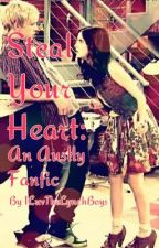 Steal Your Heart: An Auslly Fanfic by ILuvTheLynchBoys