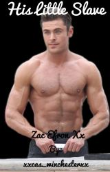 His Little Slave (Zac Efron Smut) by xxcas_winchesterxx