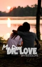 My Dear Dr. Love by shyieesolove