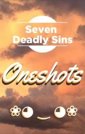 Seven Deadly Sins Oneshots by -_-JOHANNA-_-