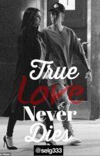 True Love Never Dies (Jelena) by SelG333