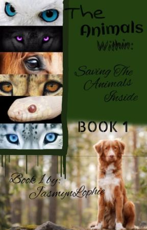 The Animals Within: Saving the Animals Inside by JasmynLophie