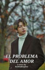 El Problema Del Amor [Jungri] by kookieflawless