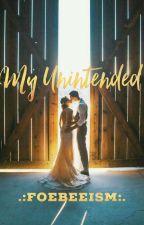 My Unintended [PROSES PENERBITAN] by Foebeeism