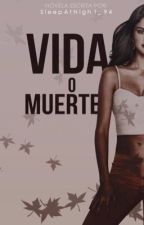 Vida o Muerte by SleepAtNight_94