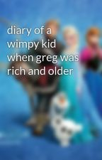 diary of a wimpy kid when greg was rich and older by sparkle23088