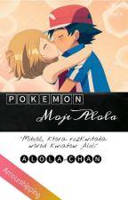 Pokemon: Moje Alola ✔[KOREKTA] by Alola-Chan