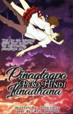 Pinagtagpo Pero Hindi Itinadhana (A one shot story By Queen Whogoatherra)  by parejahaz
