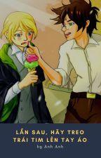 [Harry Potter Fanfic] Lần sau, hãy treo trái tim lên tay áo by AnhAnh512