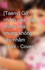 [Taeny] Gõ nhầm cửa, vào nhầm nhà nhưng không yêu nhầm người - Cover by myongie95