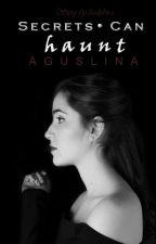 Secrets can haunt × Aguslina by lxnelybird