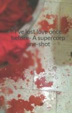 I've lost love once before- A supercorp one-shot by superearp