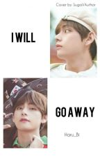 I Will Go Away by Khosiroh27