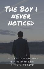 The Boy I Never Noticed by Admerable