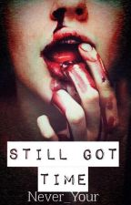 Still Got Time || by Never_Your