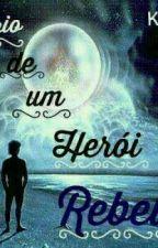 O Diário dasssae um herói rebelde  by KarinaEllemRocha
