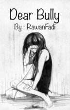 Dear Bully {Complete}  by RawanFadi76