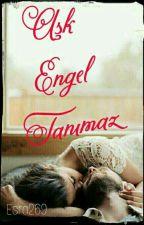 Aşk Engel Tanımaz | AŞK SERİSİ 3 by Esra269