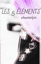 Les 5 éléments  by xAnootherGirlx