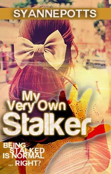 My Very Own Stalker {Completed}