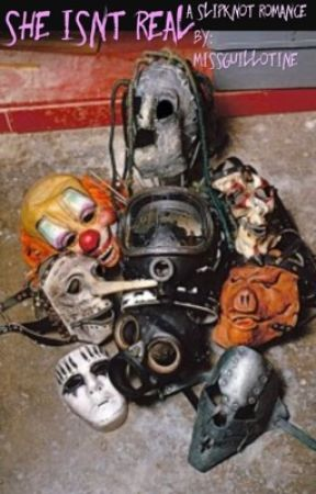 She Isn't Real (A Slipknot Fanfiction) - Wait and Bleed - Wattpad
