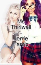 Ms Thirlwall - Jerrie Fanfic by camren-jerrie