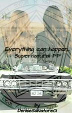 Everything can happen... (Supernatural FF) by DeniseSalvatore01