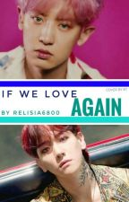 If We Love Again [ Completed ] by relisia6800