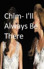 Chim - I'll Always Be There by RoseChimGA