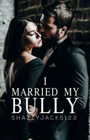 I Married My Bully by shazzyjacks123