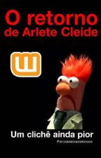 O Retorno de Arlete Cleide by -Excentrica-