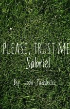Please, Trust Me. - Sabriel.  by Lola_MalikCyrus