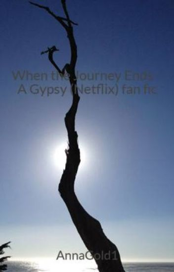 When the Journey Ends - A Gypsy (Netflix) fan fic