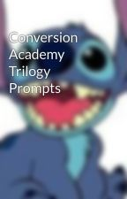 Conversion Academy Trilogy Prompts by promptingskenekidz