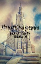 No todos los ángeles tienen alas  by Soniaaa_23