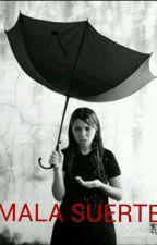 Una Chica Con Mala Suerte by MissZ2112