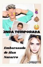 Embarazada De Alan Navarro (AlanNavarroYTu)•SEGUNDA TEMPORADA• by Navarro_30