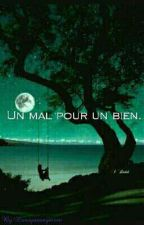 Un Mal Pour Un Bien. by Loveyouanymore