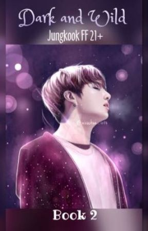 Dark and Wild Book 2 (Jungkook FF 21+) by KookieWife1