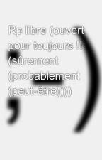 Rp libre (ouvert pour toujours !! (sûrement (probablement (peut-être)))) by Rin_the_killer73