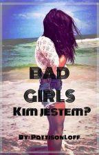 Bad girls - Kim jestem?✔ by PattisonLoff