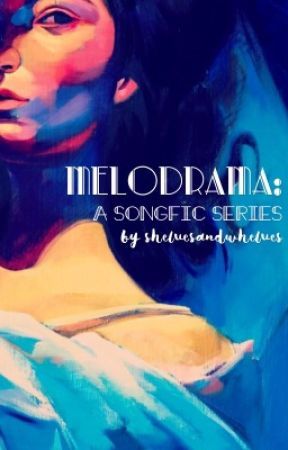 Melodrama: a songfic series by shelvesandwhelves