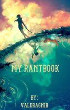 My Rantbook  by ValDragnir