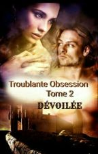 Troublante Obsession tome 2 (DÉVOILÉE)  by Liloudu60
